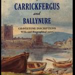 Carrickfergus & Ballynure Gravestone Inscriptions Now Available.