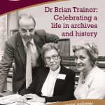 Dr Brian Trainor: Celebrating A Life in Archives & History – Friday 12th May
